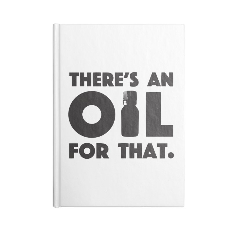 there's an oil for that Accessories Notebook by CYCLOPS PIRATE Artist Shop
