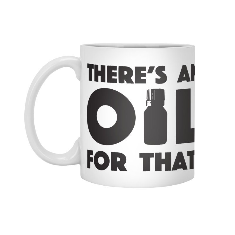 there's an oil for that Accessories Mug by CYCLOPS PIRATE Artist Shop