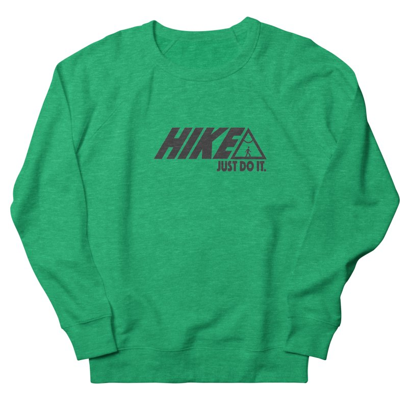 HIKE. JUST DO IT. Women's French Terry Sweatshirt by CYCLOPS PIRATE Artist Shop