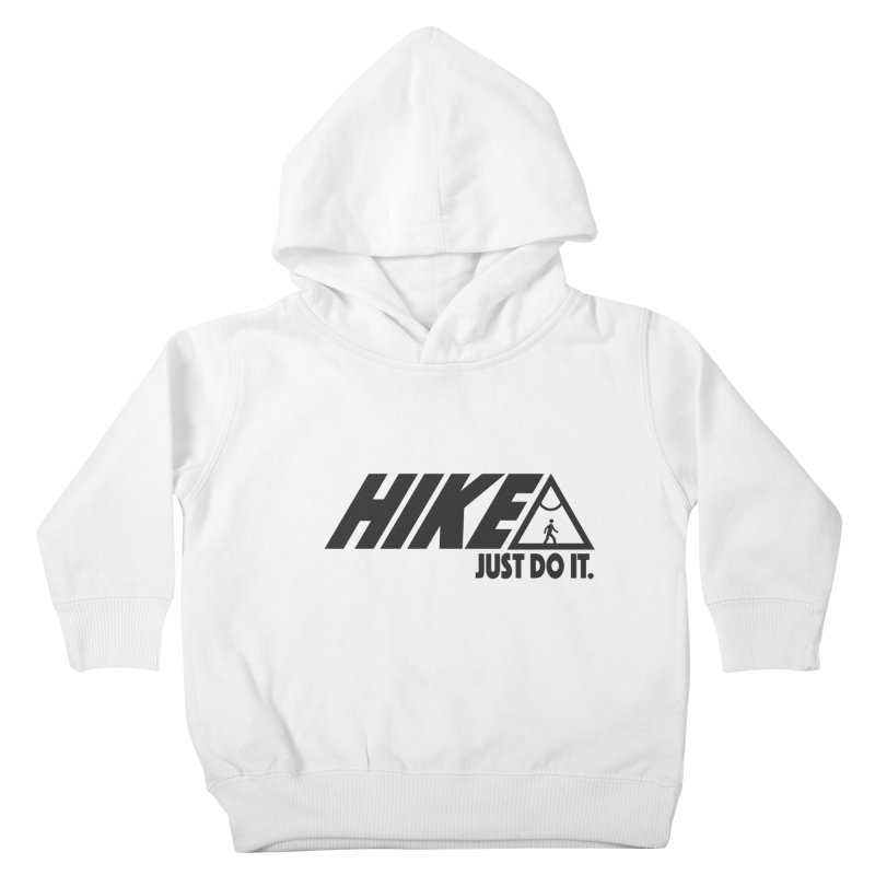 HIKE. JUST DO IT. Kids Toddler Pullover Hoody by CYCLOPS PIRATE Artist Shop