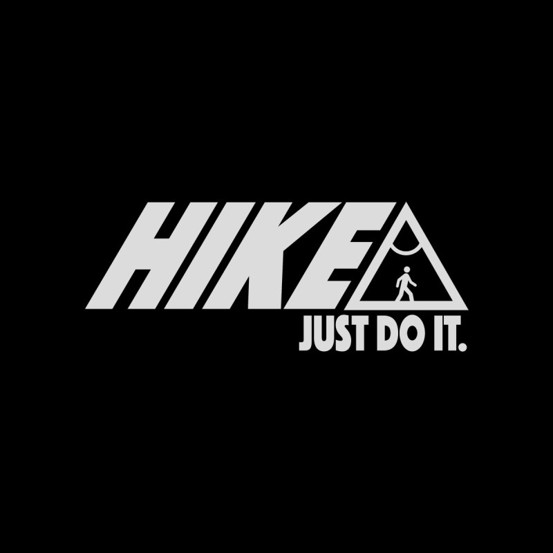 HIKE. JUST DO IT.   by CYCLOPS PIRATE Artist Shop