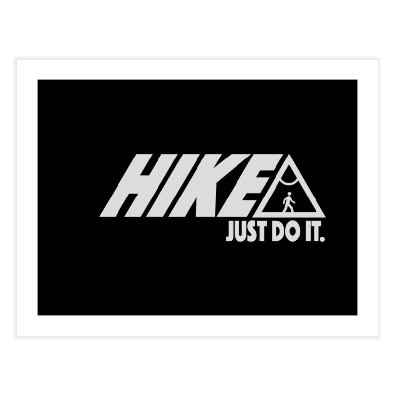 HIKE. JUST DO IT. Home Fine Art Print by CYCLOPS PIRATE Artist Shop