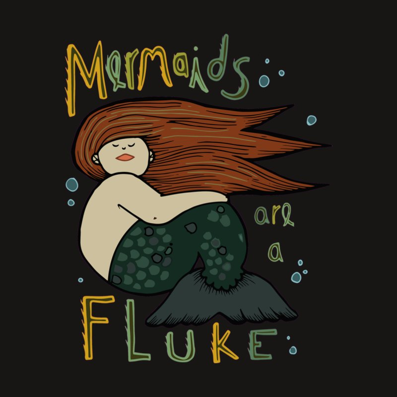 MERMAIDS are a FLUKE by CYCLOPS PIRATE Artist Shop
