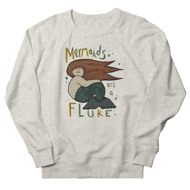 MERMAIDS are a FLUKE Women's French Terry Sweatshirt by CYCLOPS PIRATE Artist Shop