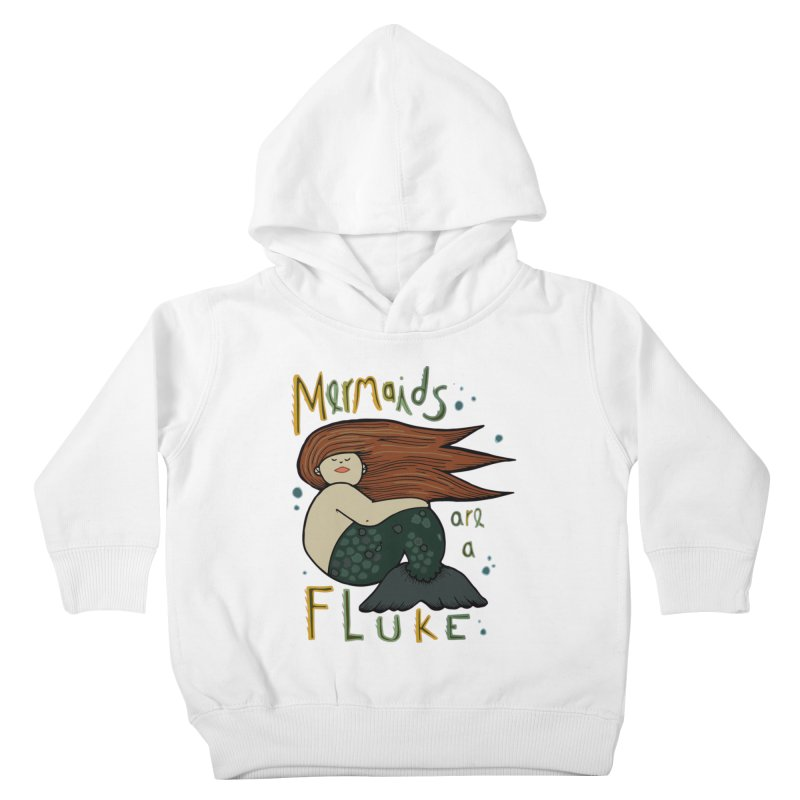 MERMAIDS are a FLUKE Kids Toddler Pullover Hoody by CYCLOPS PIRATE Artist Shop