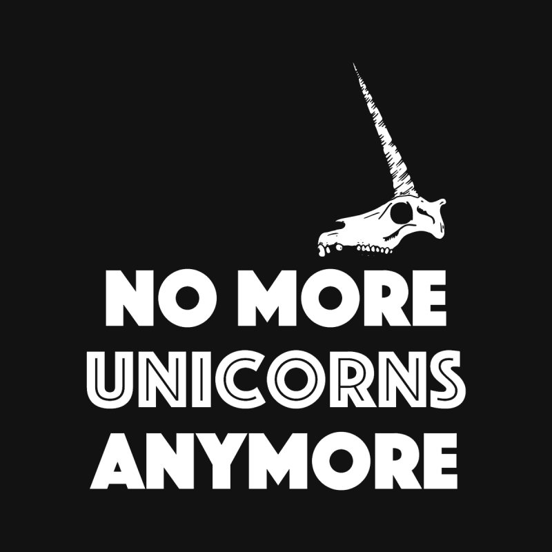 no more unicorns by CYCLOPS PIRATE Artist Shop