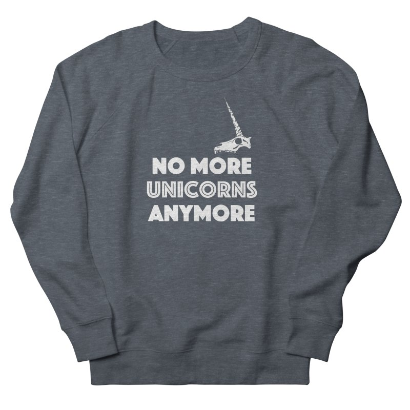 no more unicorns Women's French Terry Sweatshirt by CYCLOPS PIRATE Artist Shop