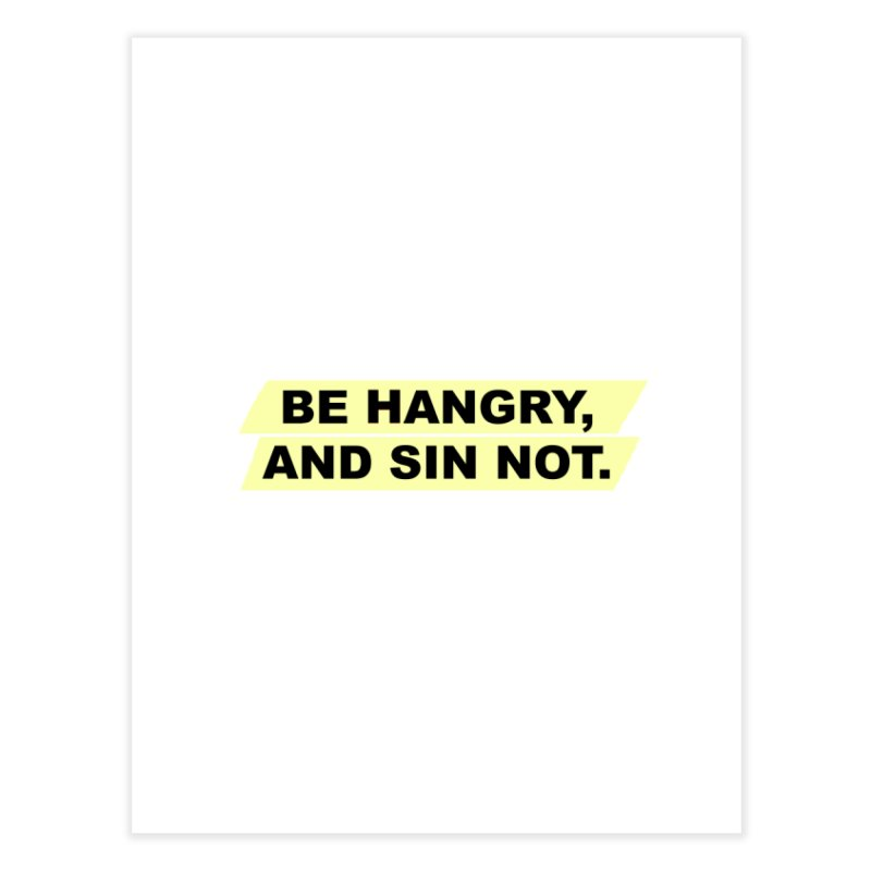 BE HANGRY, AND SIN NOT. Home Fine Art Print by CYCLOPS PIRATE Artist Shop