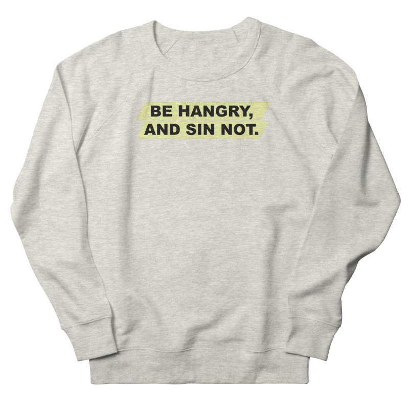 BE HANGRY, AND SIN NOT. Men's French Terry Sweatshirt by CYCLOPS PIRATE Artist Shop