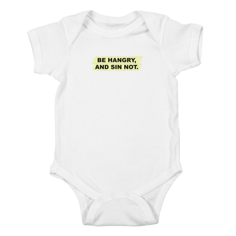 BE HANGRY, AND SIN NOT. Kids Baby Bodysuit by CYCLOPS PIRATE Artist Shop