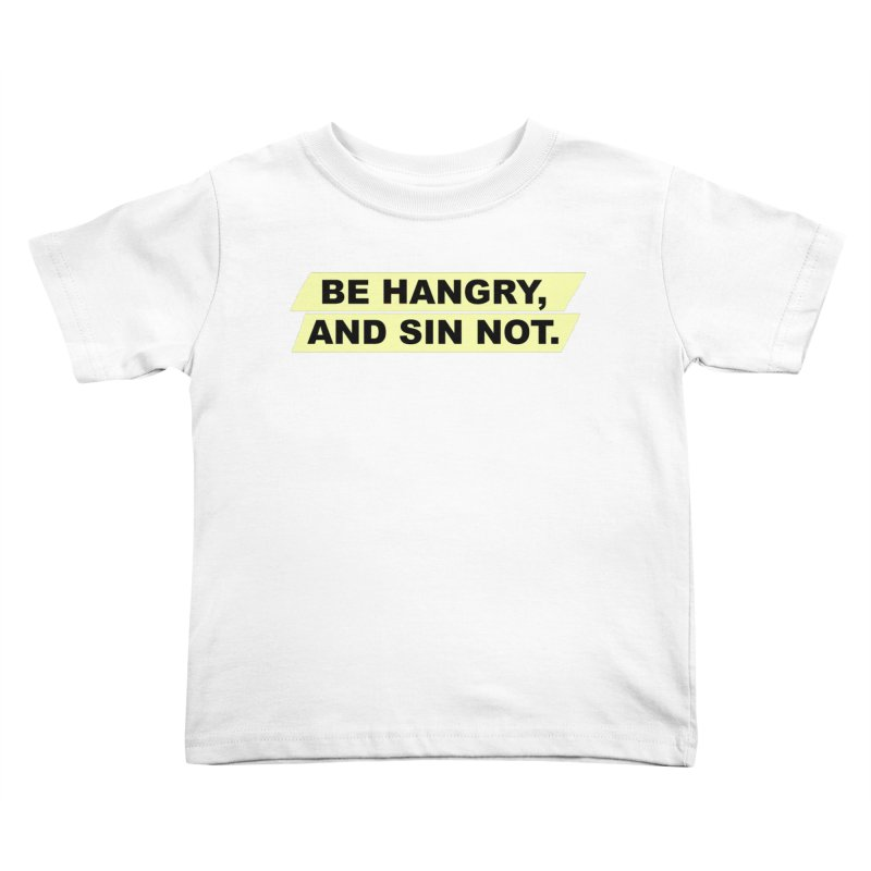 BE HANGRY, AND SIN NOT. Kids Toddler T-Shirt by CYCLOPS PIRATE Artist Shop