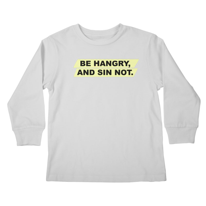 BE HANGRY, AND SIN NOT. Kids Longsleeve T-Shirt by CYCLOPS PIRATE Artist Shop
