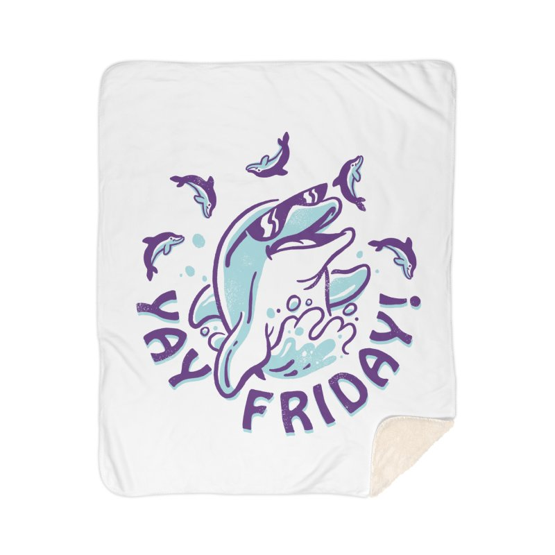 Yay Friday! Home Sherpa Blanket Blanket by CPdesign's Artist Shop