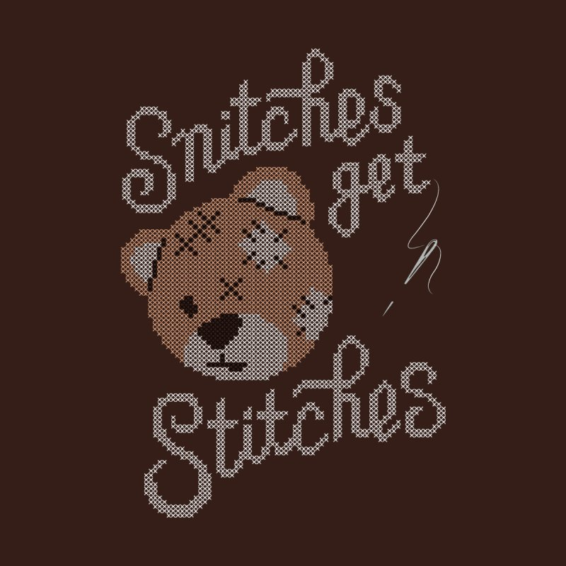 Snitches Get Stitches by CPdesign's Artist Shop