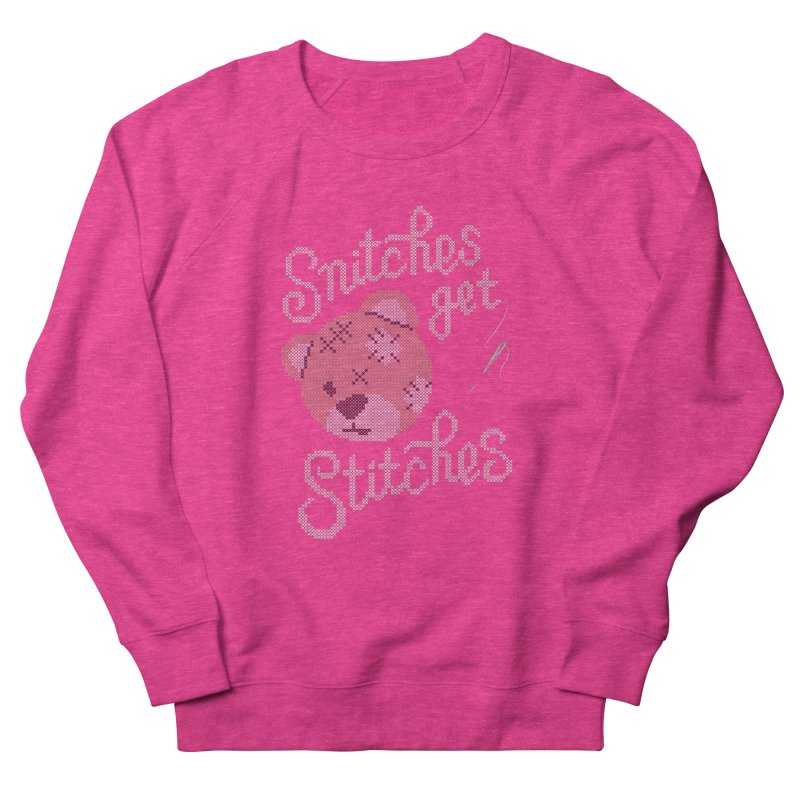 Snitches Get Stitches Women's French Terry Sweatshirt by CPdesign's Artist Shop