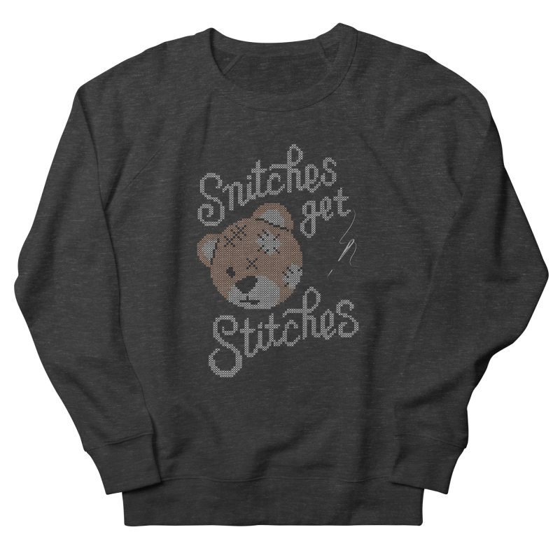 Snitches Get Stitches Men's French Terry Sweatshirt by CPdesign's Artist Shop