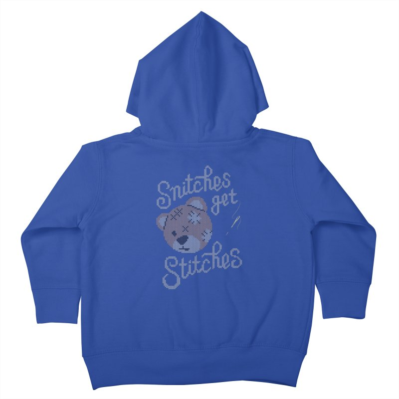 Snitches Get Stitches Kids Toddler Zip-Up Hoody by CPdesign's Artist Shop