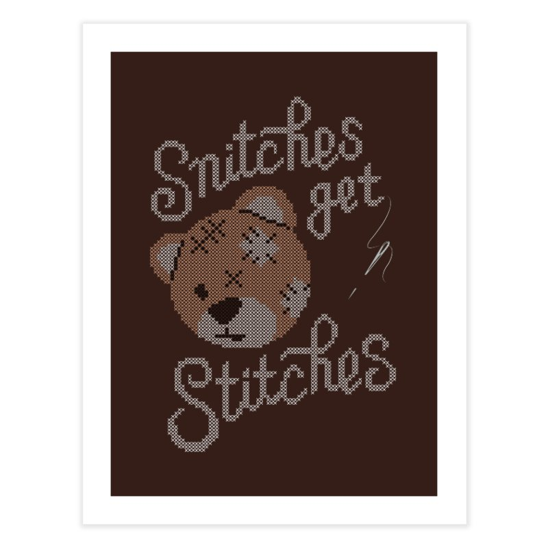 Snitches Get Stitches Home Fine Art Print by CPdesign's Artist Shop