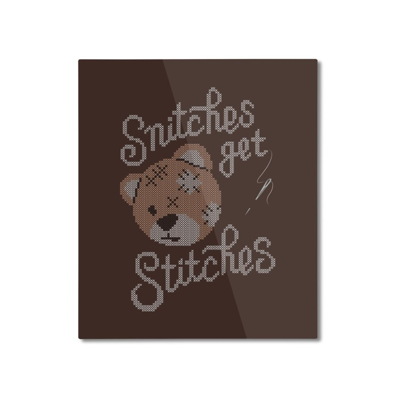 Snitches Get Stitches Home Mounted Aluminum Print by CPdesign's Artist Shop