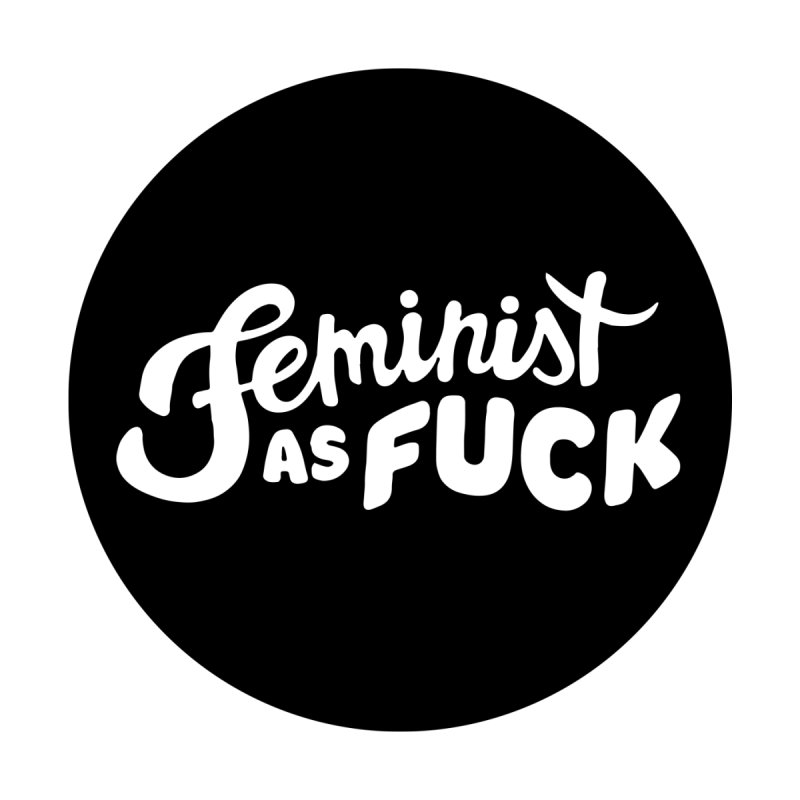 Feminist as Fuck by Cesar Peralta