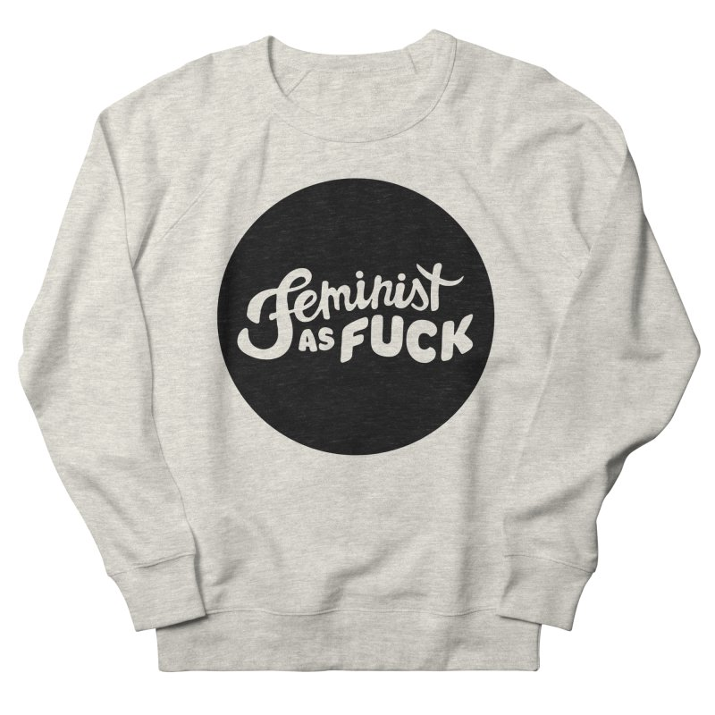 Feminist as Fuck Women's Sweatshirt by Cesar Peralta