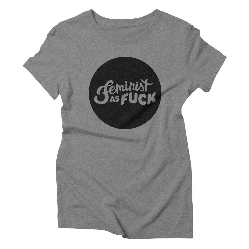 Feminist as Fuck Women's Triblend T-shirt by Cesar Peralta