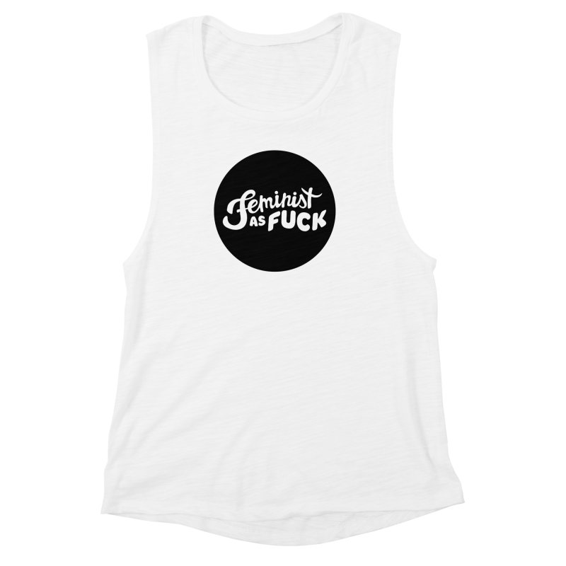 Feminist as Fuck Women's Muscle Tank by Cesar Peralta