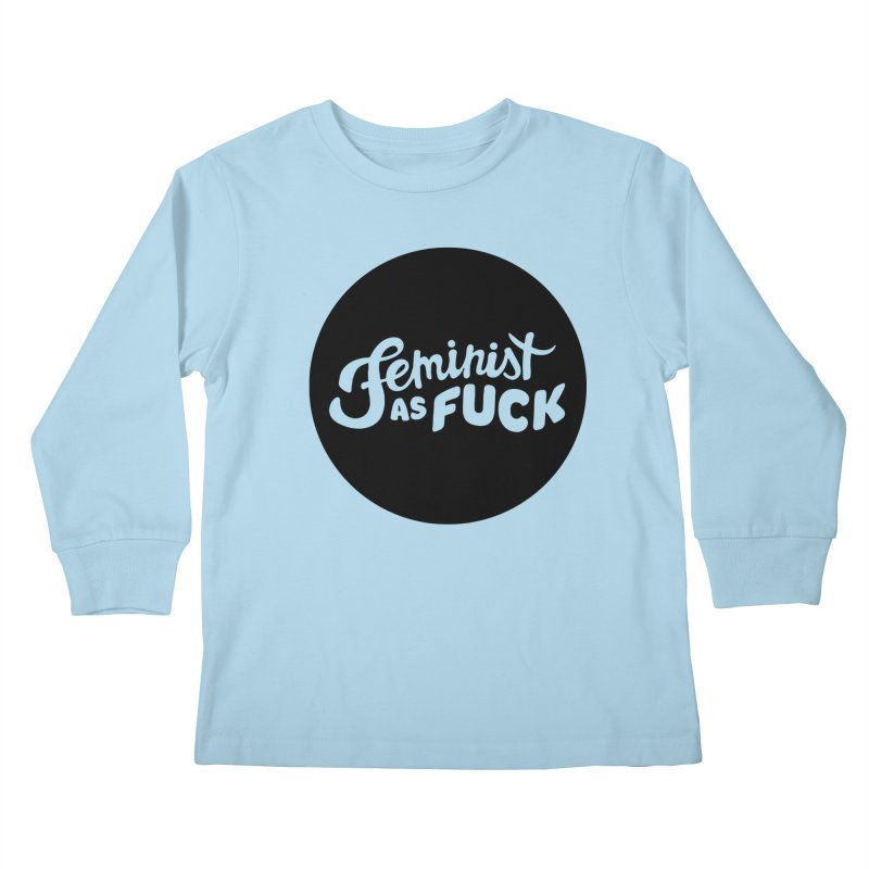 Feminist as Fuck Kids Longsleeve T-Shirt by Cesar Peralta