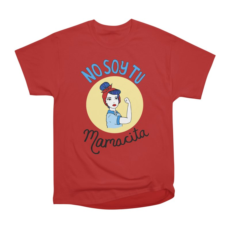 No soy tu Mamacita Women's Classic Unisex T-Shirt by Cesar Peralta