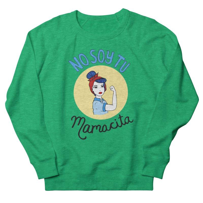 No soy tu Mamacita Women's Sweatshirt by Cesar Peralta