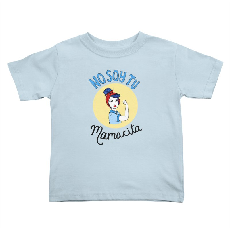 No soy tu Mamacita Kids Toddler T-Shirt by Cesar Peralta