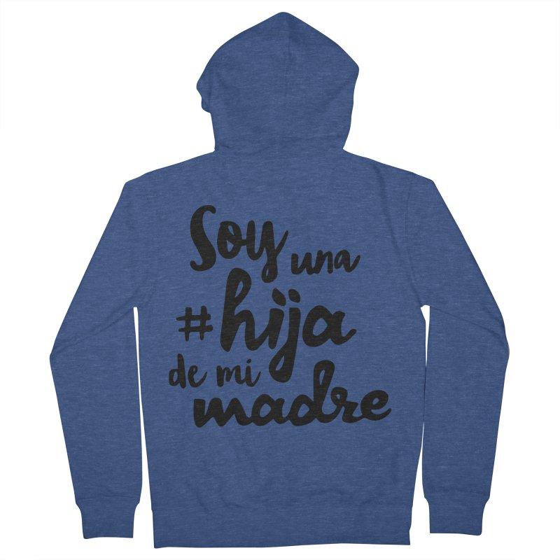 Soy una hija de mi madre Men's Zip-Up Hoody by Cesar Peralta
