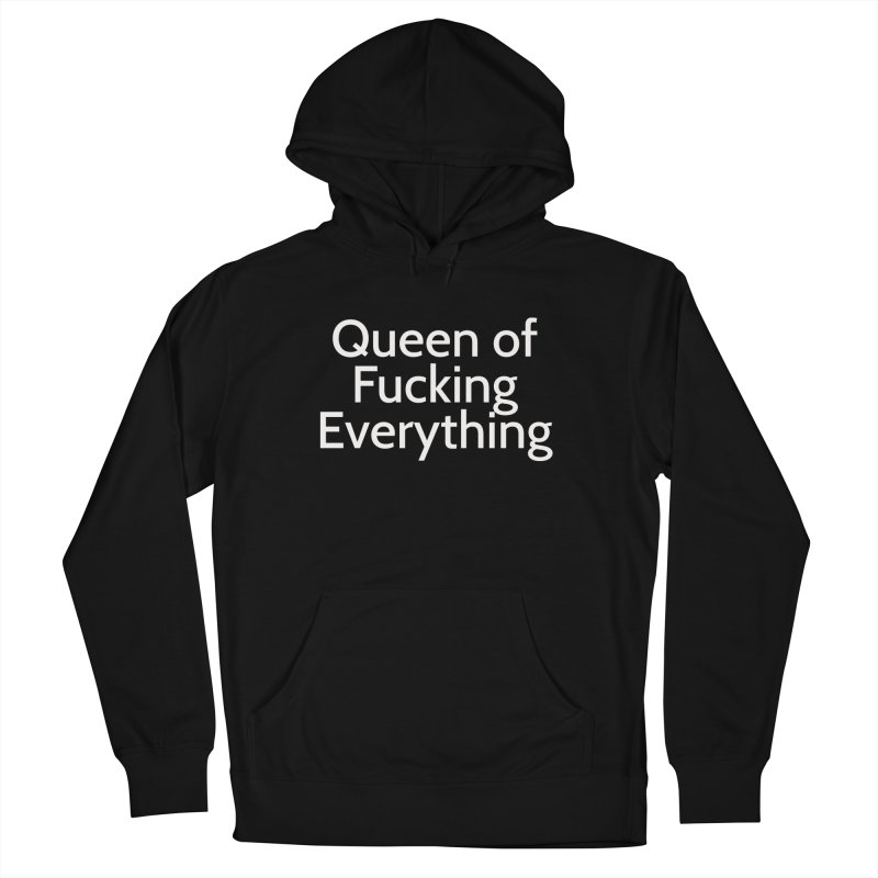 Queen of Fucking Everything Men's Pullover Hoody by Cesar Peralta