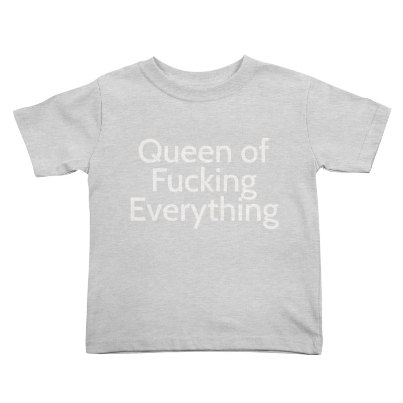 Queen of Fucking Everything Kids Toddler T-Shirt by Cesar Peralta