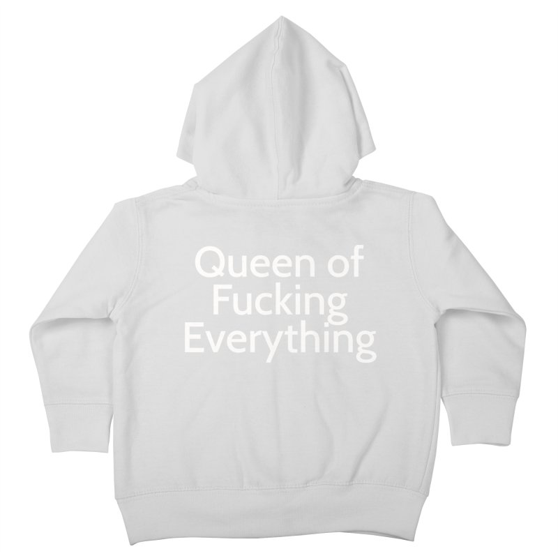 Queen of Fucking Everything Kids Toddler Zip-Up Hoody by Cesar Peralta