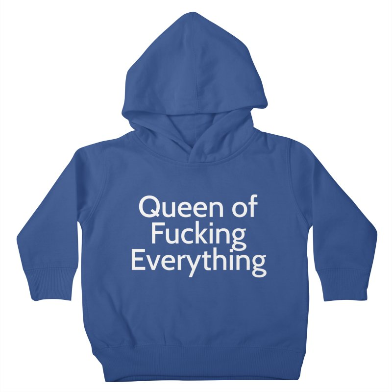 Queen of Fucking Everything Kids Toddler Pullover Hoody by Cesar Peralta