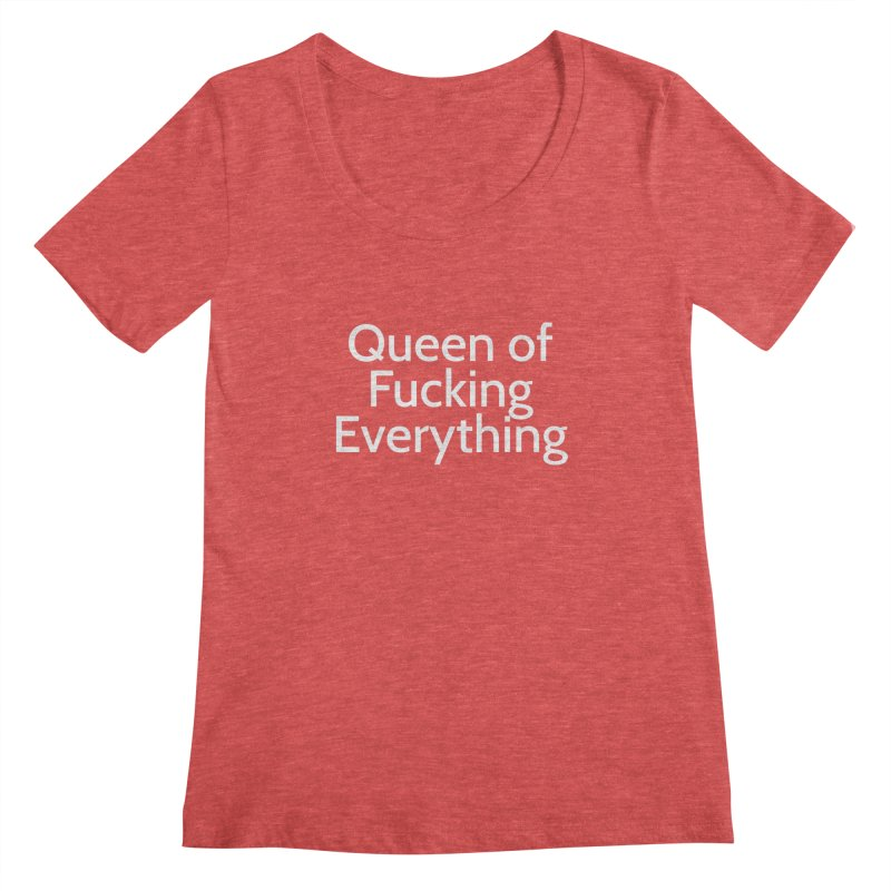 Queen of Fucking Everything Women's Scoopneck by Cesar Peralta