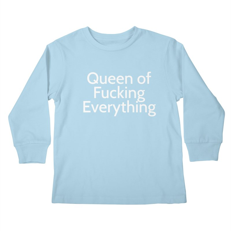 Queen of Fucking Everything Kids Longsleeve T-Shirt by Cesar Peralta