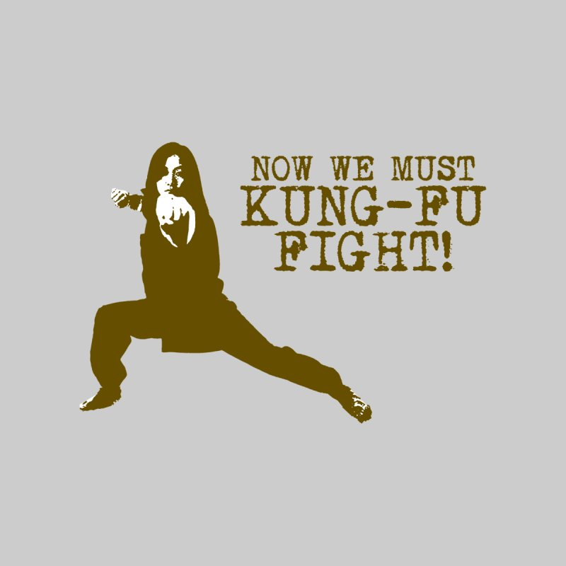 Now We Must Kung Fu Fight Men's T-Shirt by Toxic Onion