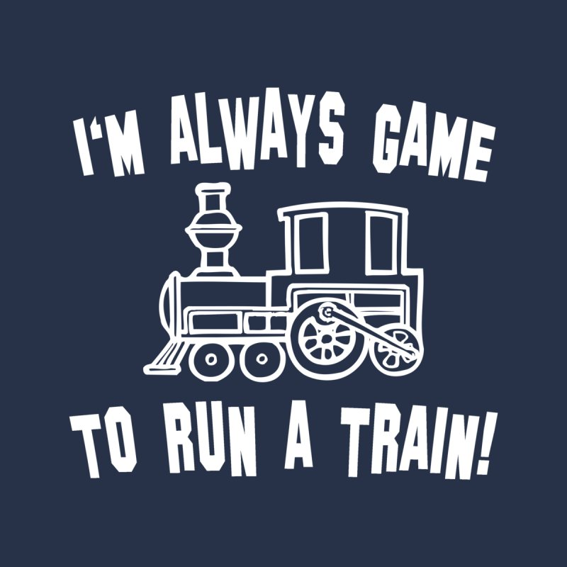 I'm Always Game To Run A Train Men's T-Shirt by Toxic Onion
