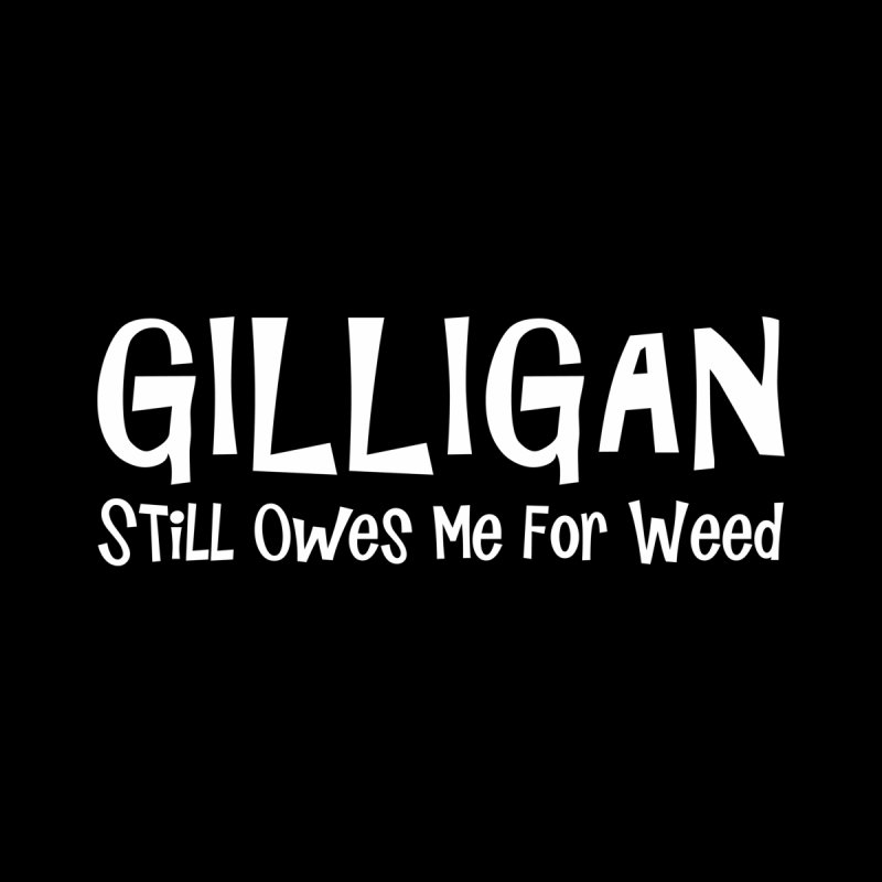 Gilligan Still Owes Me For Weed Men's T-Shirt by Toxic Onion