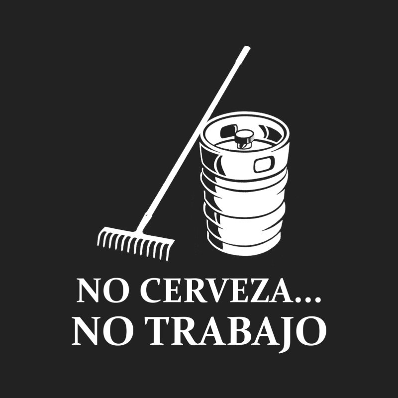 No Cerveza No Trabajo Men's T-Shirt by Toxic Onion