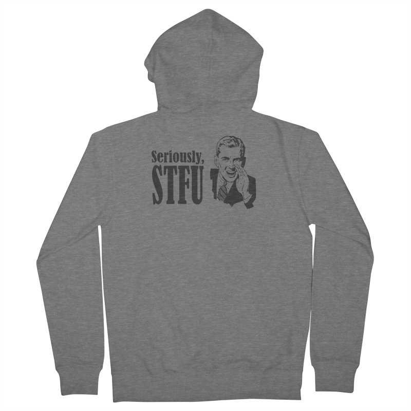 Seriously STFU Men's French Terry Zip-Up Hoody by Toxic Onion