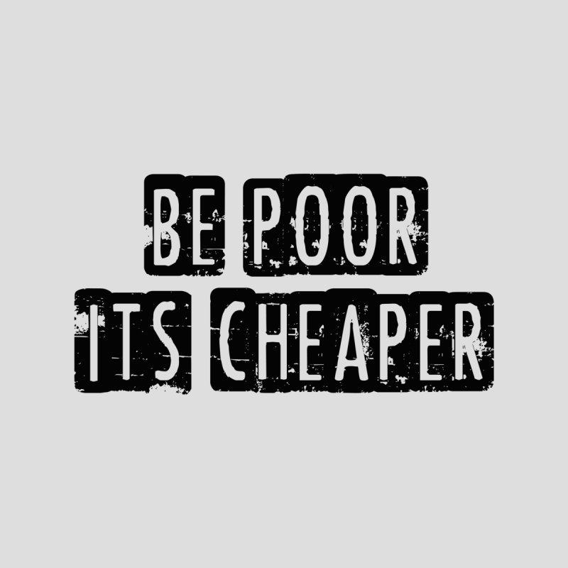 Be Poor It's Cheaper Men's T-Shirt by Toxic Onion