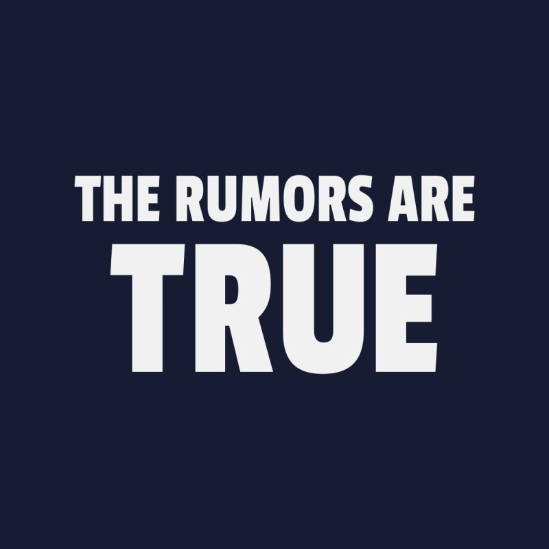 The Rumors Are True Men's T-Shirt by Toxic Onion
