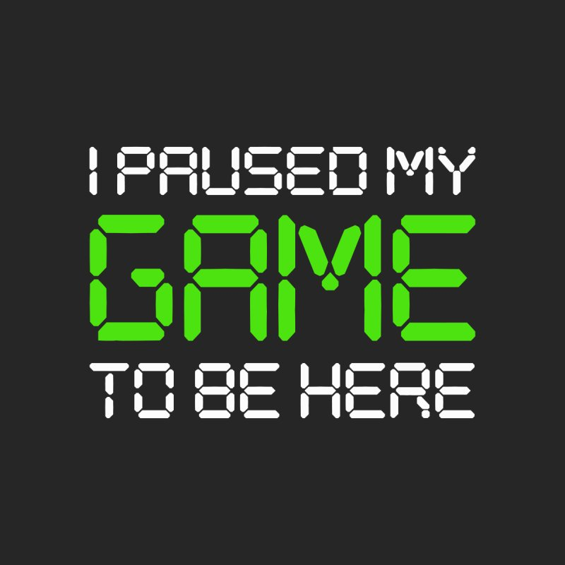 I Paused My Game For This Men's T-Shirt by Toxic Onion