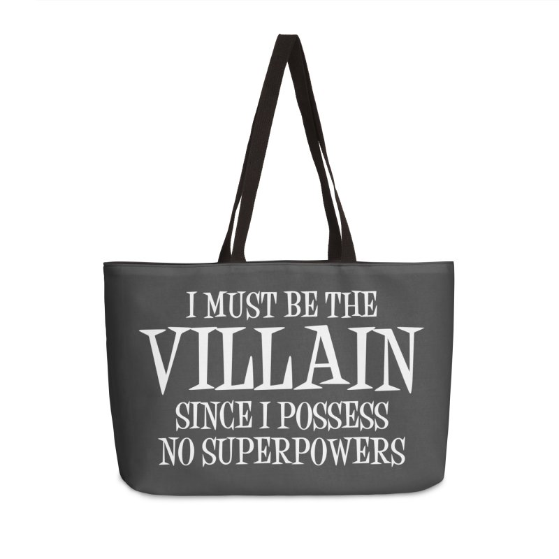 I Must Be The Villain Accessories Weekender Bag Bag by Toxic Onion