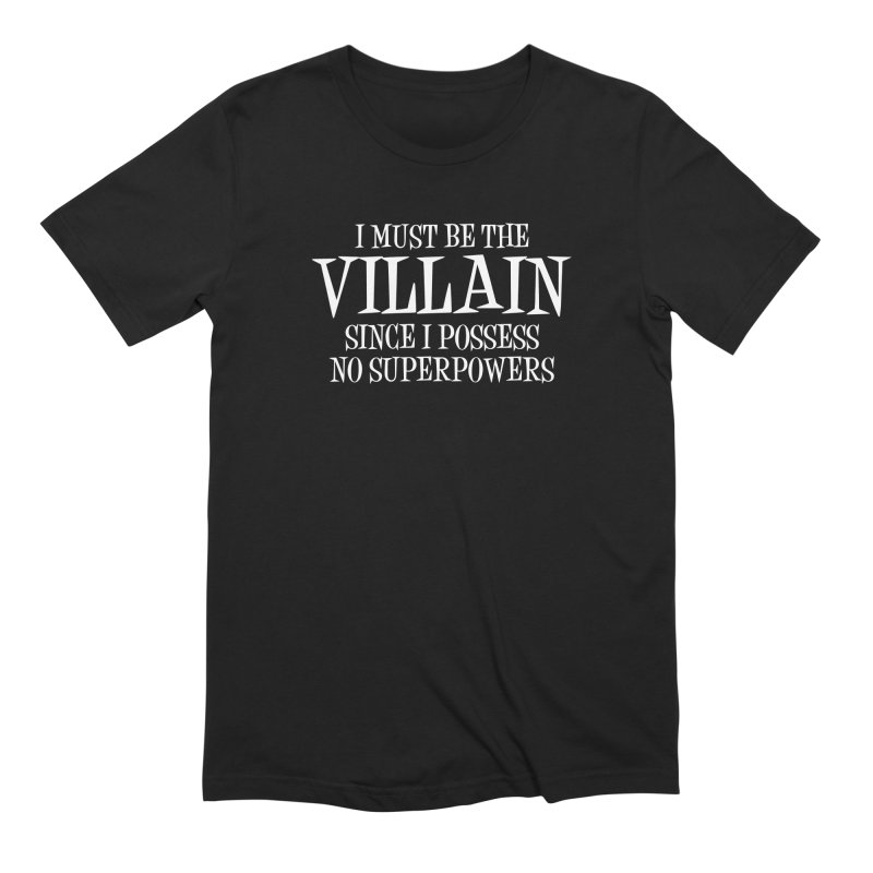 I Must Be The Villain Men's T-Shirt by Toxic Onion