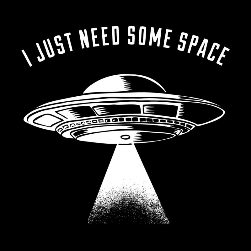 i just need some space None  by craighorky's Shop