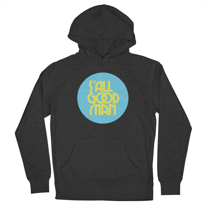 S'All Good Man! (blue) Women's French Terry Pullover Hoody by CRANK. outdoors + music lifestyle clothing